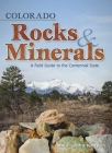 Colorado Rocks & Minerals: A Field Guide to the Centennial State (Colorado Field Guides) Cover Image