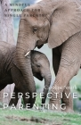 Perspective Parenting: A Mindful Approach for Single Parents: A Mindful Approach for Single Parents Cover Image
