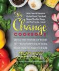 The Change Cookbook: Using the Power of Food to Transform Your Body, Your Health, and Your Life Cover Image