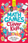 Math Games for Clever Kids: More Than 100 Puzzles to Exercise Your Mind Cover Image