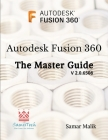 Autodesk Fusion 360 - The Master Guide Cover Image