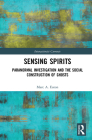 Sensing Spirits: Paranormal Investigation and the Social Construction of Ghosts (Interactionist Currents) Cover Image