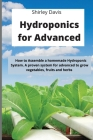 Hydroponics for Advanced: How to Assemble a homemade Hydroponic System. A proven system for advanced to grow vegetables, fruits and herbs Cover Image