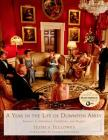 A Year in the Life of Downton Abbey: Seasonal Celebrations, Traditions, and Recipes Cover Image