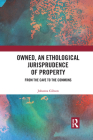 Owned, an Ethological Jurisprudence of Property: From the Cave to the Commons Cover Image