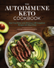 The Autoimmune Keto Cookbook: Heal Your Body with Delicious Aip-Compliant Recipes and Meal Plans Cover Image