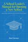A School Leaders Manual for Opening a New School: How to Plan and Be Ready for the First Day of School (Education) Cover Image