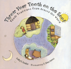 Throw Your Tooth on the Roof: Tooth Traditions from Around the World Cover Image