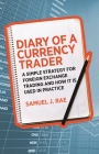 Diary of a Currency Trader: A Simple Strategy for Foreign Exchange Trading and How It Is Used in Practice Cover Image
