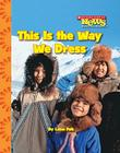 This Is the Way We Dress (Scholastic News Nonfiction Readers: Kids Like Me (Library)) Cover Image