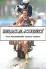 Miracle Journey_ From Hospital Bed To Ironman Triathlon: Inspirational Book Cover Image