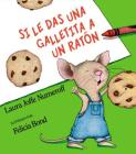 Si le das una galletita a un ratón: If You Give a Mouse a Cookie (Spanish edition) (If You Give...) Cover Image