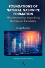 Foundations of Natural Gas Price Formation: Misunderstandings Jeopardizing the Future of the Industry Cover Image
