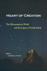 Heart of Creation: The Mesoamerican World and the Legacy of Linda Schele Cover Image