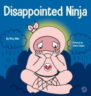 Disappointed Ninja: A Social, Emotional Children's Book About Good Sportsmanship and Dealing with Disappointment Cover Image
