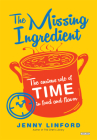 The Missing Ingredient: The Curious Role of Time in Food and Flavor Cover Image