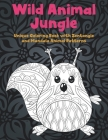 Wild Animal Jungle - Unique Coloring Book with Zentangle and Mandala Animal Patterns Cover Image