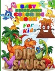 Baby Dinosaurs Coloring Book for Kids: Jurassic Prehistoric Animals for Little Children and Baby Toddler. Ages 2-5 Cover Image