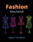Fashion Sketchbook: ; With Female Figure Template, Easy To Create Your Own Design .A Sketchbook For Artist, Designer And Fashionistas. Cover Image