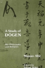 A Study of Dogen: His Philosophy and Religion Cover Image