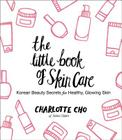 The Little Book of Skin Care: Korean Beauty Secrets for Healthy, Glowing Skin Cover Image