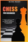 Chess for Beginners: A complete guide to learn the art of chess and increase your rating, until you become a Grandmaster. Cover Image