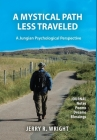A Mystical Path Less Traveled: A Jungian Psychological Perspective - Journal Notes, Poems, Dreams, and Blessings Cover Image