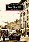 Kankakee: 1853-1910 (Images of America (Arcadia Publishing)) Cover Image
