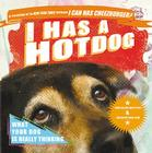 I Has a Hotdog: What Your Dog Is Really Thinking Cover Image