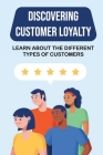 Discovering Customer Loyalty: Learn About The Different Types Of Customers: How To Earn Profits Cover Image