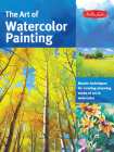 The Art of Watercolor Painting: Master Techniques for Creating Stunning Works of Art in Watercolor (Collector's Series) Cover Image
