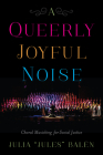 A Queerly Joyful Noise: Choral Musicking for Social Justice Cover Image