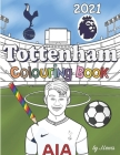 Tottenham Colouring Book 2021: Football Activity Book For Kids & Adults Cover Image