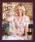 Messy In The Kitchen: My Guide to Eating Deliciously, Hosting Fabulously and Sipping Copiously Cover Image
