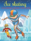 Ice Skating Coloring Book for Kids: A Kids Coloring Book Ice Skating Designs for Relieving Stress & Relaxation. Cover Image