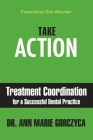 Take Action: Treatment Coordination for a Successful Dental Practice Cover Image