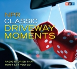 NPR Classic Driveway Moments: Radio Stories that Won't Let You Go Cover Image