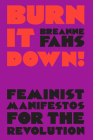 Burn It Down!: Feminist Manifestos for the Revolution Cover Image