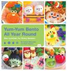 Yum-Yum Bento All Year Round: Box Lunches for Every Season Cover Image