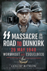 SS Massacre on the Road to Dunkirk: Wormhout and Esquelbecq 29 May 1940 Cover Image