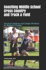 Coaching Middle School Cross Country and Track & Field: Practical Guidance and Sample Workouts for Beginner Coaches Cover Image