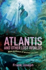 Atlantis and Other Lost Worlds: New Evidence of Ancient Secrets Cover Image