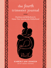 The Fourth Trimester Journal: Practices and Reflections to Honor Your Journey into Motherhood Cover Image