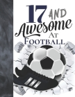 17 And Awesome At Football: Sketchbook Gift For Teen Football Players In The UK - Soccer Ball Sketchpad To Draw And Sketch In Cover Image