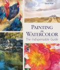 Painting in Watercolor: The Indispensable Guide Cover Image
