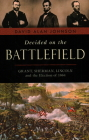 Decided on the Battlefield: Grant, Sherman, Lincoln and the Election of 1864 Cover Image