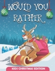 Would You Rather Christmas Edition: Would You Rather book For kids, A Fun Family Activity Book for Boys and Girls Ages 6, 7, 8, 9, 10, 11, and 12 Year Cover Image