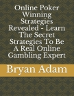 Online Poker Winning Strategies Revealed - Learn The Secret Strategies To Be A Real Online Gambling Expert Cover Image