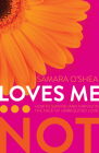 Loves Me... Not: How to Survive (and Thrive!) in the Face of Unrequited Love Cover Image