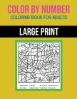 Color By Number Coloring Book For Adults: Large Print, Stress Relieving Designs For Adults Relaxation Cover Image